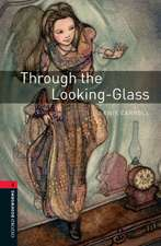 Oxford Bookworms Library: Level 3:: Through the Looking-Glass