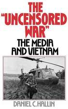 The 'Uncensored War': The Media and Vietnam