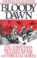 Bloody Dawn: The Christiana Riots and Racial Violence of the Antebellum North