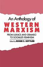 An Anthology of Western Marxism: From Lukacs and Gramsci to Socialist-Feminism
