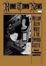 Home Town News: William Allen White and the Emporia Gazette