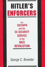 Hitler's Enforcers: The Gestapo and the SS Security Service in the Nazi Revolution
