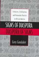 Signs of Diaspora/Diaspora of Signs: Literacies, Creolization, and Vernacular Practice in African America