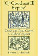 Of Good and Ill Repute: Gender and Social Control in Medieval England