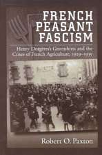 French Peasant Fascism: Henry Dorgères' Greenshirts and the Crises of French Agriculture, 1929-1939