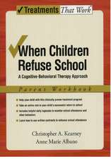 When Children Refuse School: A Cognitive-Behavioral Therapy Approach, Parent Workbook