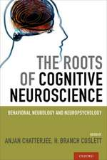 The Roots of Cognitive Neuroscience: Behavioral Neurology and Neuropsychology