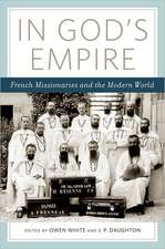 In God's Empire: French Missionaries in the Modern World