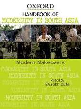 Handbook of Modernity in South Asia: Modern Makeovers