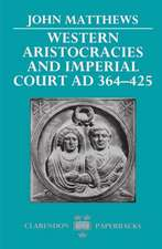 Western Aristocracies and Imperial Court, Ad 364-425:  Volume VII