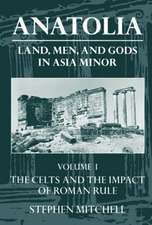 Anatolia: Volume I: The Celts and the Impact of Roman Rule