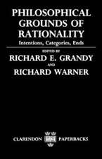 Philosophical Grounds of Rationality: Intentions, Categories, Ends