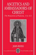 Ascetics and Ambassadors of Christ: The Monasteries of Palestine 314-631