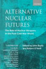 Alternative Nuclear Futures: The Role of Nuclear Weapons in the Post-Cold War World