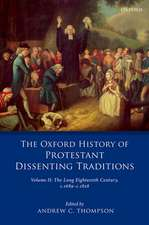 The Oxford History of Protestant Dissenting Traditions, Volume II: The Long Eighteenth Century c. 1689-c. 1828