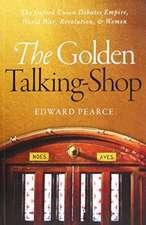 The Golden Talking-Shop: The Oxford Union Debates Empire, World War, Revolution, and Women