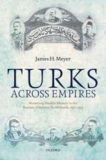 Turks Across Empires: Marketing Muslim Identity in the Russian-Ottoman Borderlands, 1856-1914