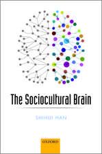 The Sociocultural Brain: A Cultural Neuroscience Approach to Human Nature