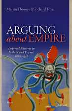 Arguing about Empire: Imperial Rhetoric in Britain and France, 1882-1956