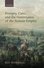 Pompey, Cato, and the Governance of the Roman Empire