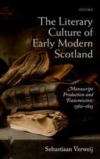 The Literary Culture of Early Modern Scotland: Manuscript Production and Transmission,  1560-1625
