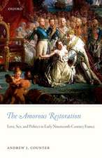 The Amorous Restoration: Love, Sex, and Politics in Early Nineteenth-Century France