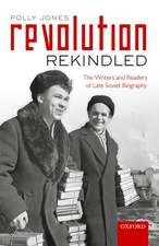 Revolution Rekindled: The Writers and Readers of Late Soviet Biography