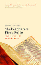 Shakespeare's First Folio: Four Centuries of an Iconic Book