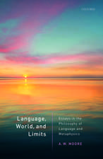 Language, World, and Limits: Essays in the Philosophy of Language and Metaphysics