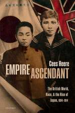 Empire Ascendant: The British World, Race, and the Rise of Japan, 1894-1914