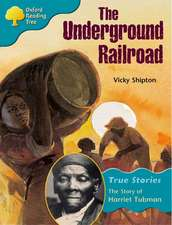 Oxford Reading Tree: Level 9: True Stories: The Underground Railroad: The Story of Harriet Tubman