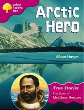 Oxford Reading Tree: Level 10: True Stories: Arctic Hero: The Story of Matthew Henson