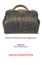Bad Medicine: Doctors Doing Harm Since Hippocrates
