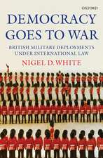Democracy Goes to War:  British Military Deployments Under International Law