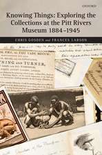 Knowing Things: Exploring the Collections at the Pitt Rivers Museum 1884-1945