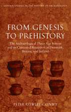 From Genesis to Prehistory: The Archaeological Three Age System and its Contested Reception in Denmark, Britain, and Ireland