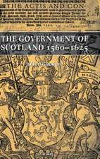The Government of Scotland 1560-1625