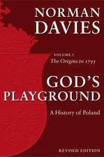 God's Playground A History of Poland: Volume 1: The Origins to 1795