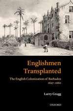 'Englishmen Transplanted': The English Colonization of Barbados 1627-1660