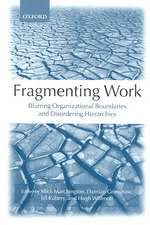 Fragmenting Work: Blurring Organizational Boundaries and Disordering Hierarchies
