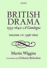 British Drama 1533-1642: A Catalogue: Volume IV: 1598-1602