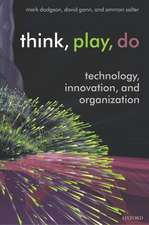 Think, Play, Do: Technology, Innovation, and Organization