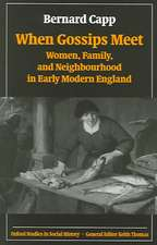 When Gossips Meet: Women, Family, and Neighbourhood in Early Modern England