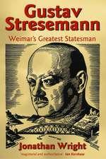 Gustav Stresemann: Weimar's Greatest Statesman