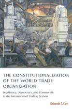 The Constitutionalization of the World Trade Organization: Legitimacy, Democracy, and Community in the International Trading System