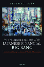 The Political Economy of the Japanese Financial Big Bang: Institutional Change in Finance and Public Policymaking