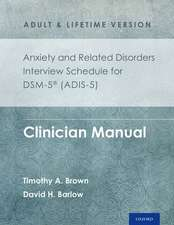 Anxiety and Related Disorders Interview Schedule for DSM-5 (ADIS-5) -  Adult and Lifetime Version: Clinician Manual