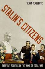 Stalin's Citizens: Everyday Politics in the Wake of Total War