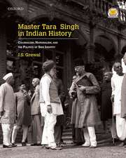 Master Tara Singh in Indian History: Colonialism, Nationalism, and the Politics of Sikh Identity