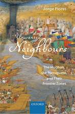 Unwanted Neighbours: The Mughals, the Portuguese, and Their Frontier Zones